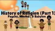 HISTORY OF RELIGION (Part 1): PAGANS, NIMROD, & BABYLON