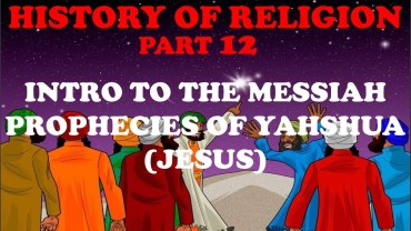 HISTORY OF RELIGION (Part 12): INTRO TO MESSIAH – PROPHESIES ABOUT YAHSHUA (JESUS)