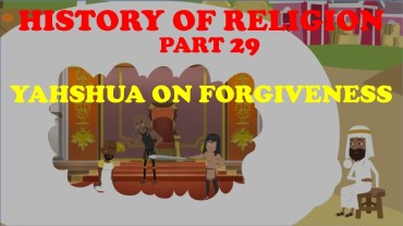 HISTORY OF RELIGION (Part 29): YAHSHUA ON FORGIVENESS