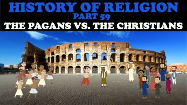 HISTORY OF RELIGION (Part 59): THE PAGANS VS. THE CHRISTIANS
