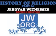 HISTORY OF RELIGION (Part 68):JEHOVAH WITNESSES – HISTORY & STRUCTURE