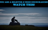 IF YOU ARE A BELIEVER & NEED ENCOURAGEMENT: WATCH THIS!