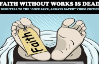 "FAITH WITHOUT WORKS IS DEAD! MY REBUTTAL TO THE ""ONCE SAVED, ALWAYS SAVED"" VIDEO CRITICISM"