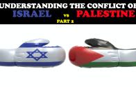 UNDERSTANDING THE CONFLICT BETWEEN ISRAEL & PALESTINE (PT.2)