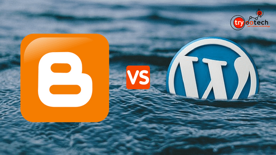 WordPress vs. Blogger – Which Is Better & Why? Detailed Comparison (2018)