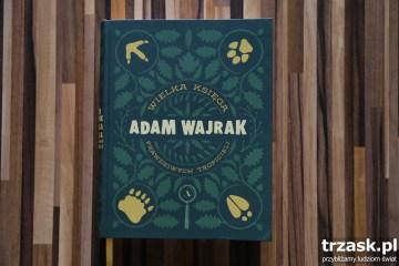 Wielka księga prawdziwych tropicieli Adam Wajrak