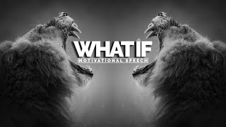 What If – Powerful Motivational Speech