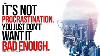 It's Not Procrastination – You Just Don't Want It Bad Enough – Motivational Video