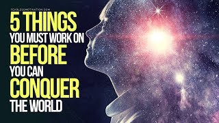 5 Things You Must Work On Before You Can Conquer The World