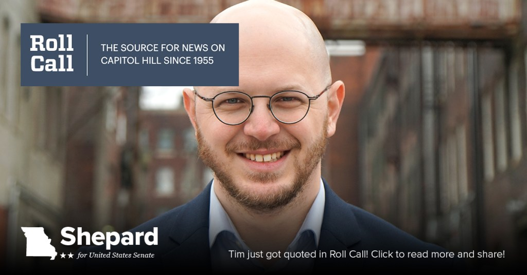 Tim Shepard is quoted in Roll Call about Missouri Democratic Primary for United States Senate 2022
