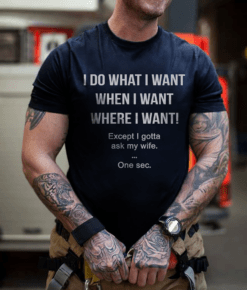 Husband Shirt I Do What I Want Except I Gotta Ask My Wife