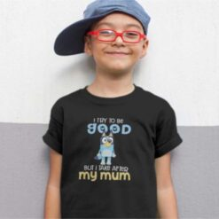 Kid Shirt Bluey Bandit I Try To Be Good But I Take After My Mum
