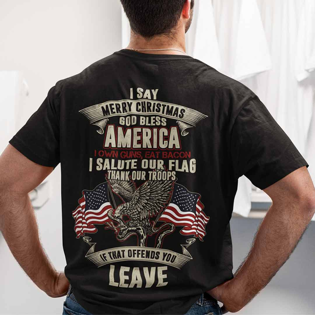 Patriotic Military Shirts I Say Merry Christmas God Bless America