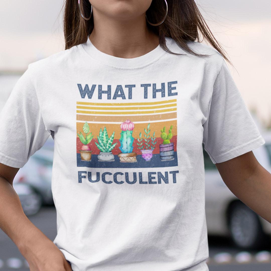 Vintage Gardening Shirt What The Fucculent Cactus Succulent Plant