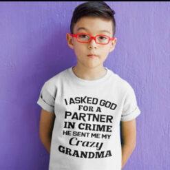 Baby Shirt I Ask God For A Partner He Sent Grandma