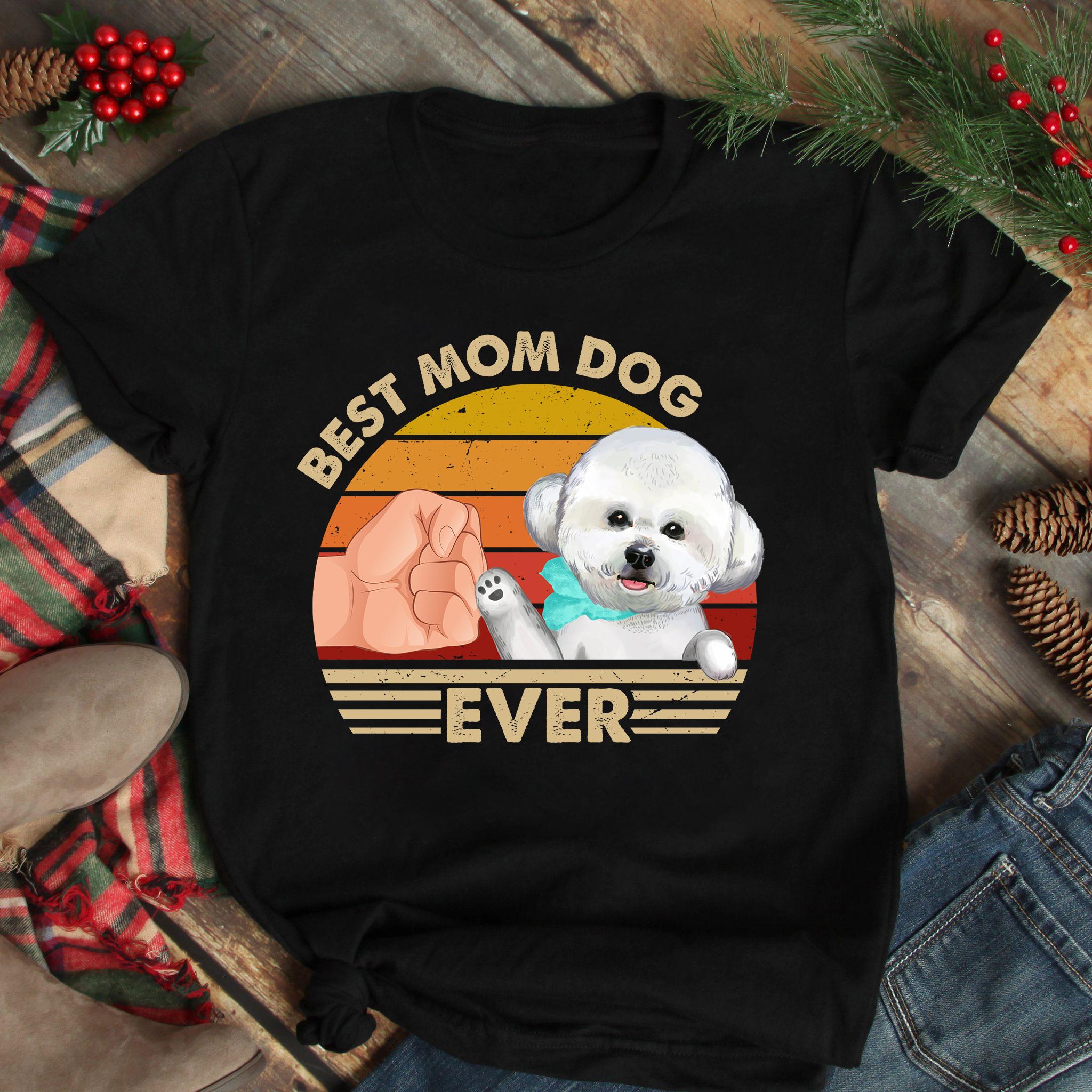 Best Mom Ever Shirt Vintage Best Bichon Dog Mom Ever