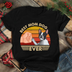 Best Mom Ever Shirt Vintage Best Boston Terrier Dog Mom Ever