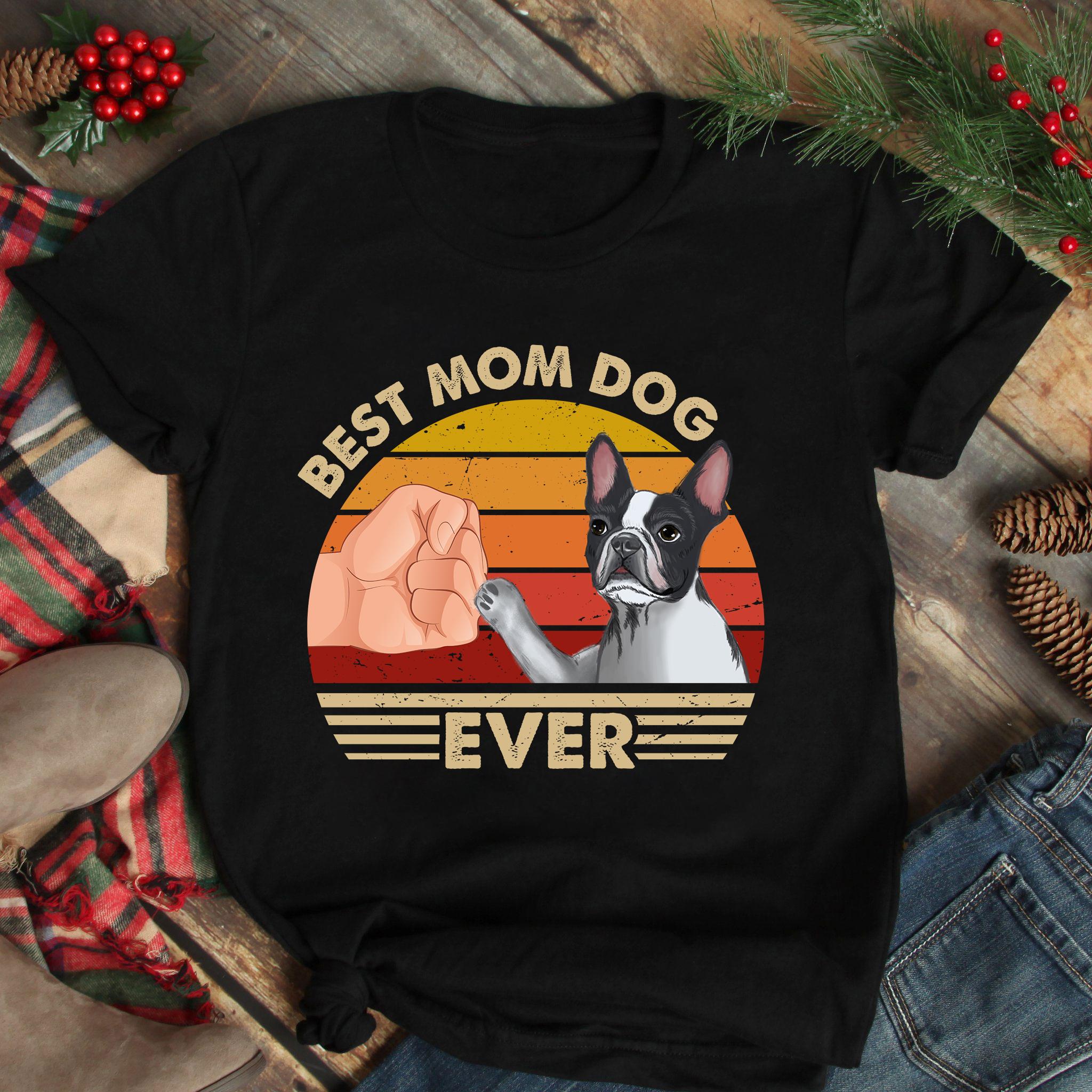 Best Mom Ever Shirt Vintage Best Boston Terrier Dog Mom Ever