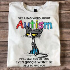 Black Cat Autism Shirt Say Bad Word About Autism I Slap You