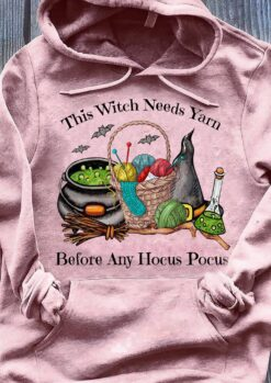 Crochet Shirt This Witch Needs Yarn Before Any Hocus Pocus