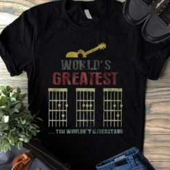 Dad Guitar Shirt Worlds Greatest You Don't Understand