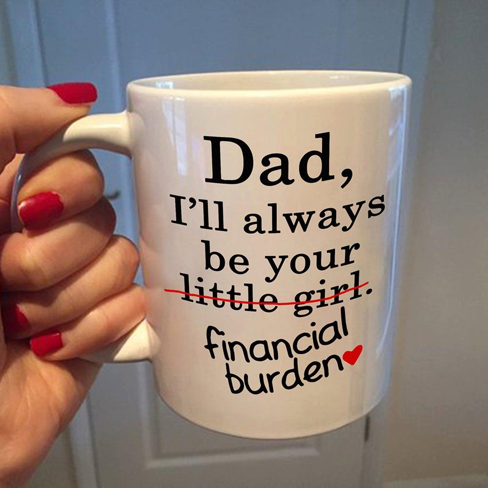 Dad Mug Dad I'll Always Be Your Little Girl Financial Burden