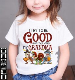 Dinosaur Shirt Rawr Turkey Try To Be Good Take After Grandma