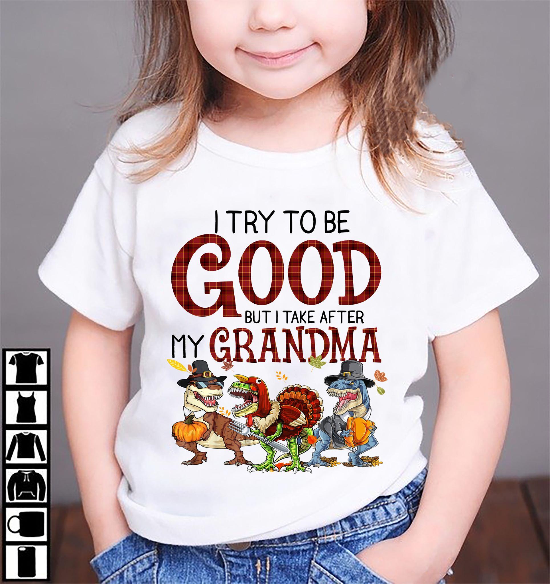 Dinosaur Shirt Rawr Turkey Try To Be Good Take After Grandma