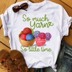 Funny Crochet Shirt So Much Yarn So Little Time