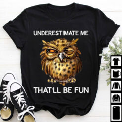 Funny Owl Shirt Underestimate MeThat'll Be Fun