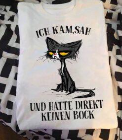 German Cat Shirt Ich Kam Sah Und Hatte Direkt Keinnen Bock