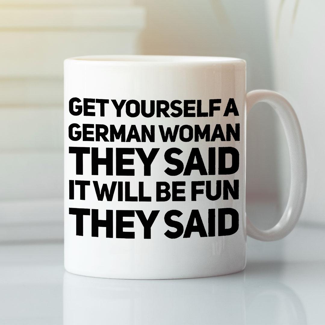 German Mug Get Yourself A German Woman They Said It Be Fun