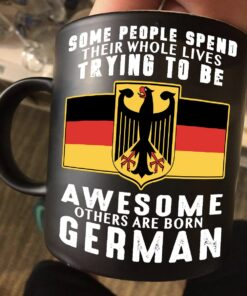 German Mug Some Try To Be Awesome Others Are Born German Flag