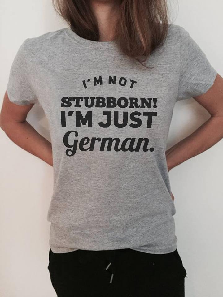 German Shirt I'm Not Stubborn I'm Just German