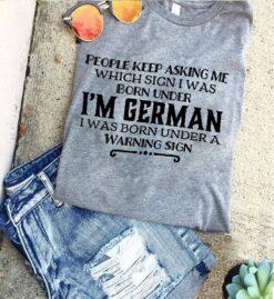 German Shirt Keep Asking I'm German Born Under Warning Sign