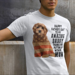 Goldendoodle Shirt Happy Father's Day To My Amazing Daddy Thanks For Putting Up With My Mom