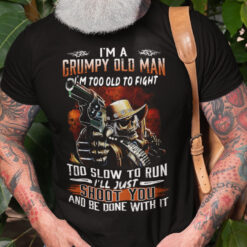 Grandpa Shirt Grumpy Old Man Too Old To Fight Too Slow To Run