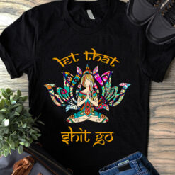 Hippie Lotus Yoga Shirt Let That Shit Go