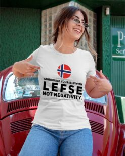 Lefse Shirt Surround With Lefse Not Negativity Norway Flag