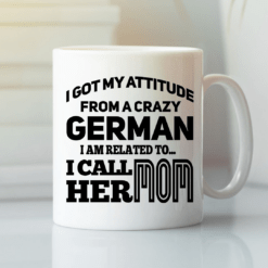 Kids German Mug My Attitude From A Crazy German Mom