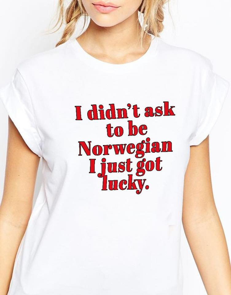 Norway Shirt I Didn't Ask To Be Norwegian I Just Got Lucky