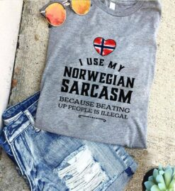 Norwegian Shirt I Use My Norwegian Sarcasm Beating Up People