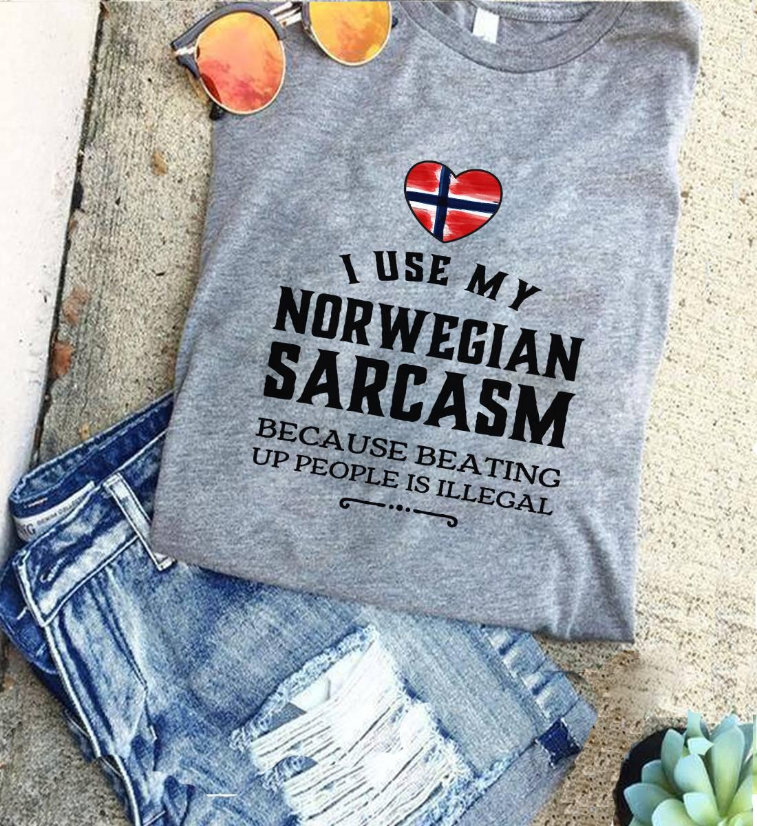 Norwegian Shirt I Use My Norwegian Sarcasm Beating Up People