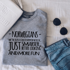 Norwegian Shirt Just Smarter Better Looking And More Fun