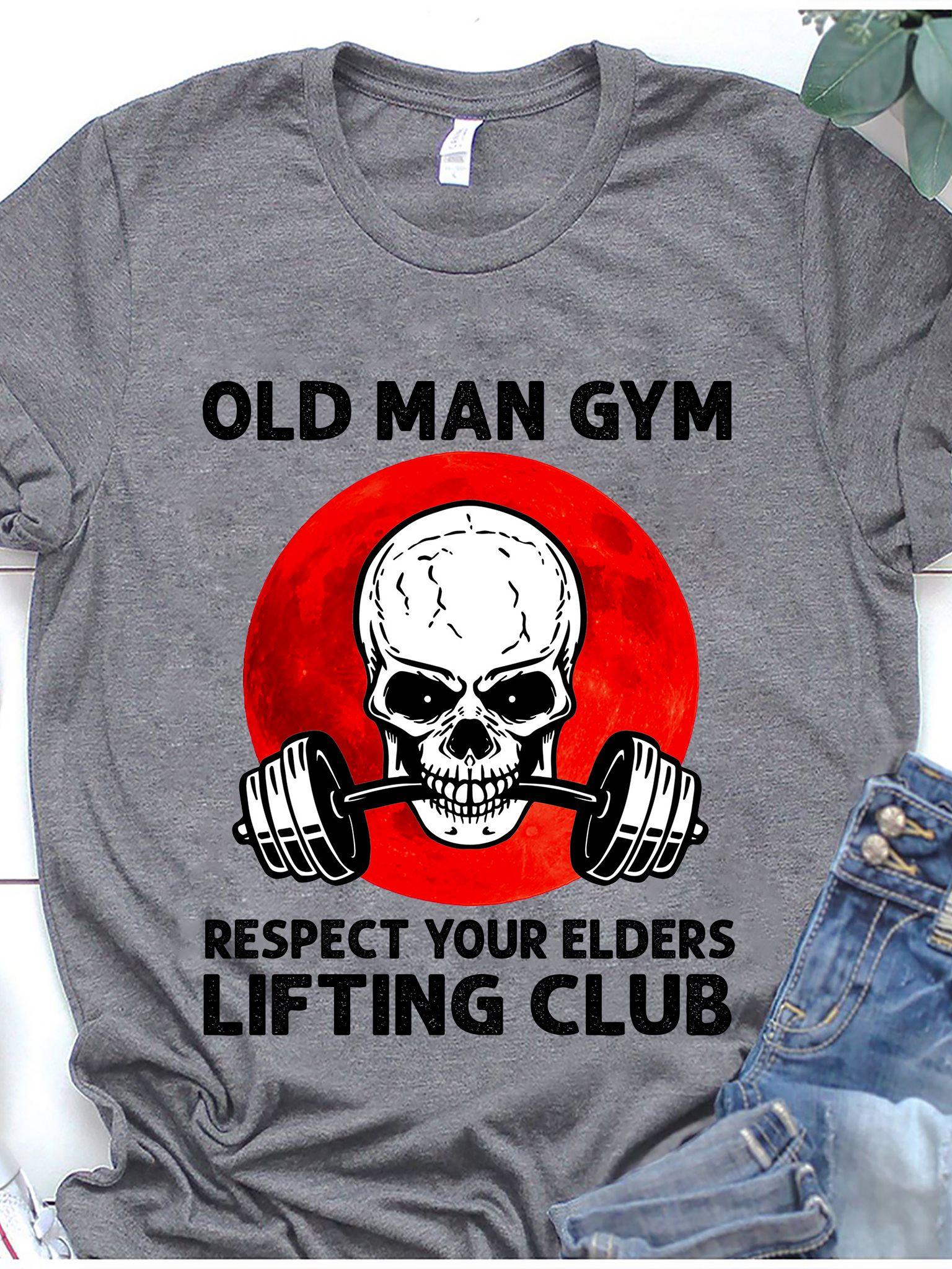 Old Man Gym Shirt Skull Lifting Club Respect Your Elders