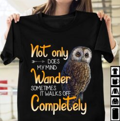 Owl Shirt Not Only Does My Mind Wander Sometimes Walks Off