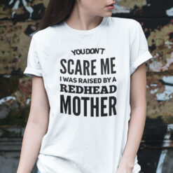 Redhead Shirt You Don't Scare Me I Raised By Redhead Mother