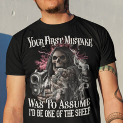 Skull Reaper Shirt Your First Mistake Assume I'd Be One Of The Sheep