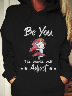 Unicorn Shirt Be You The World Will Adjust