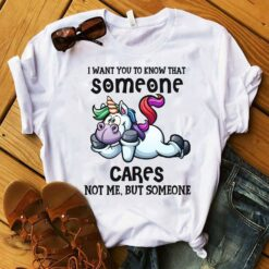 Unicorn Shirt I Want You To Know Someone Cares Not Me